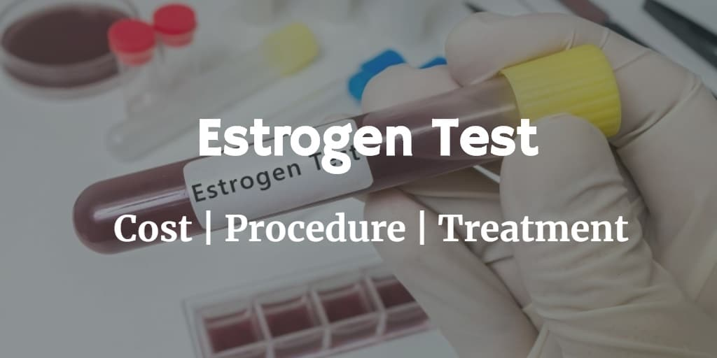 Know more about the estrogen test including the estrogen test cost and the purpose and procedure of the test.
