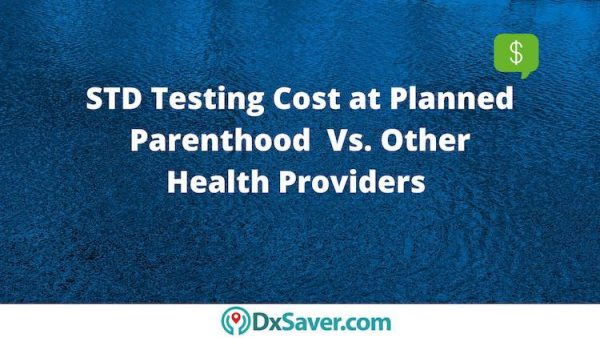 Know about Cost of Planned Parenthood STD Test versus Other Health Providers in the U.S.